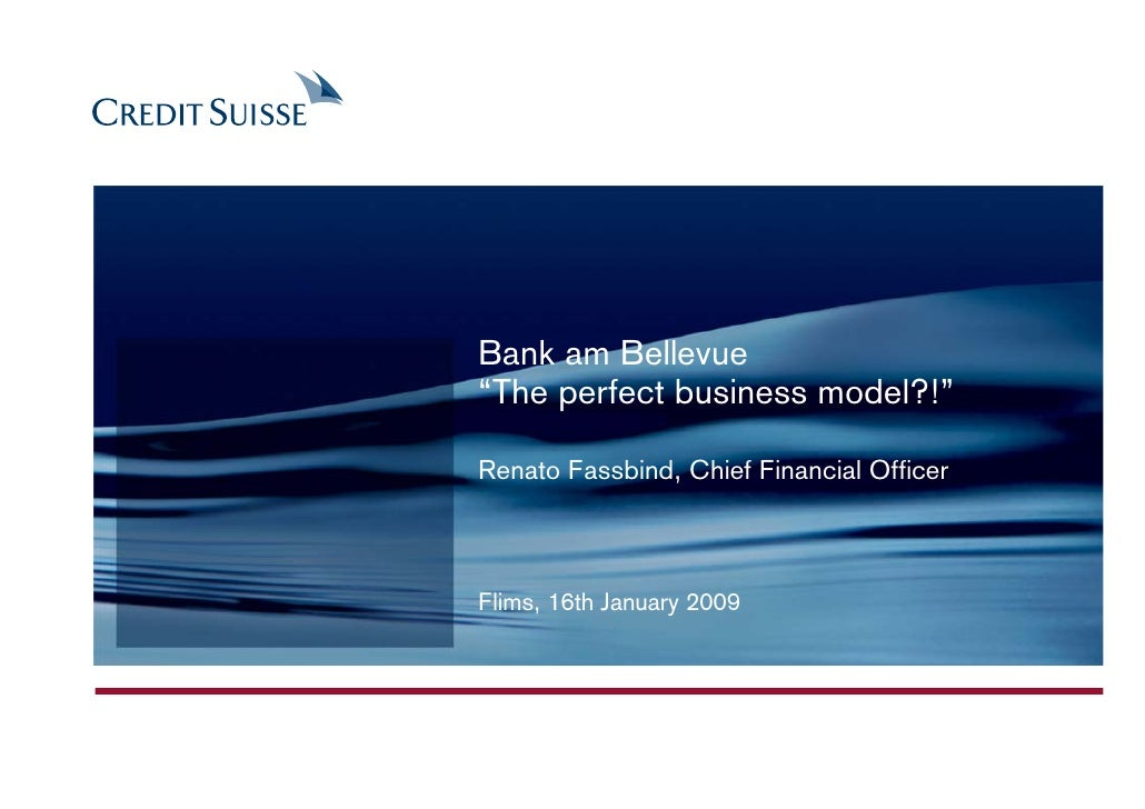 "Bank am Bellevue ""The perfect business model?!""  Renato Fassbind, Chief Financial Officer    Flims, 16th January 2009"