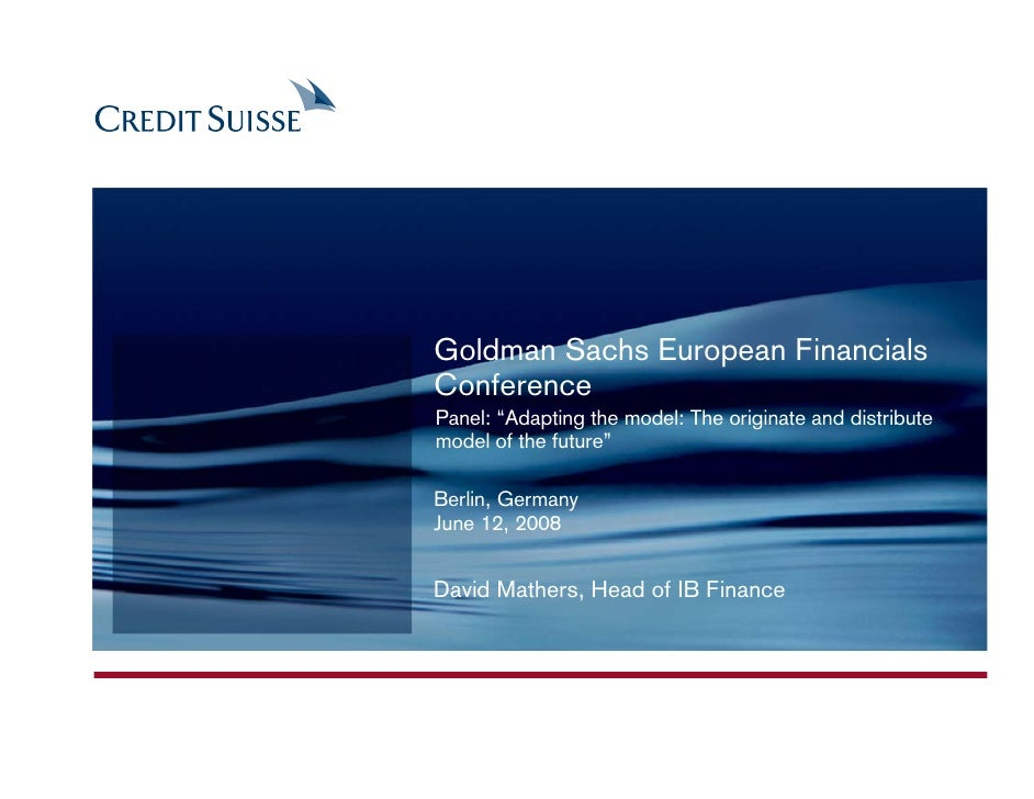 """Goldman Sachs European Financials Conference Panel: """"Adapting the model: The originate and distribute model of the future""""..."""