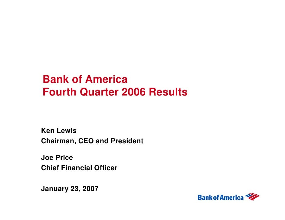 Bank of America Fourth Quarter 2006 Results   Ken Lewis Chairman, CEO and President  Joe Price Chief Financial Officer  Ja...