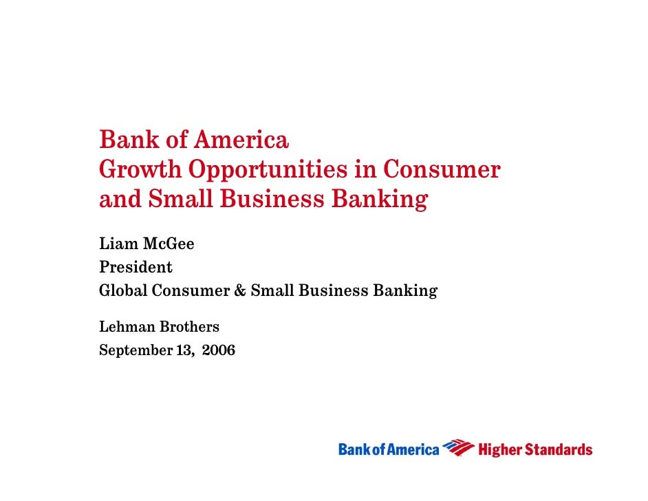 Bank of America Growth Opportunities in Consumer and Small Business Banking Liam McGee President Global Consumer & Small B...