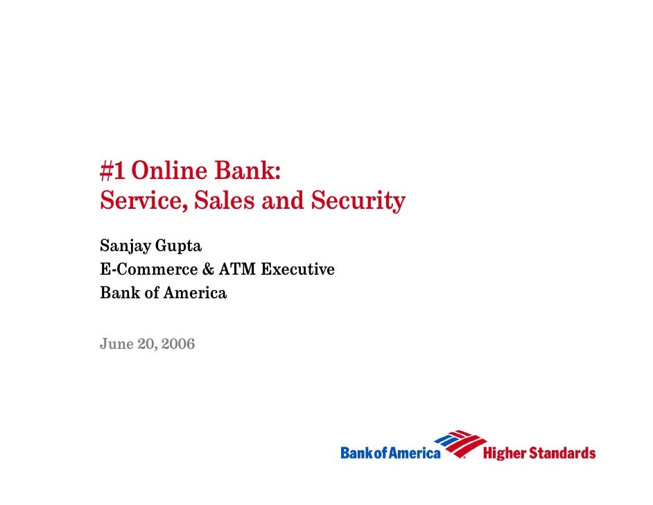 #1 Online Bank: Service, Sales and Security Sanjay Gupta E-Commerce & ATM Executive Bank of America   June 20, 2006