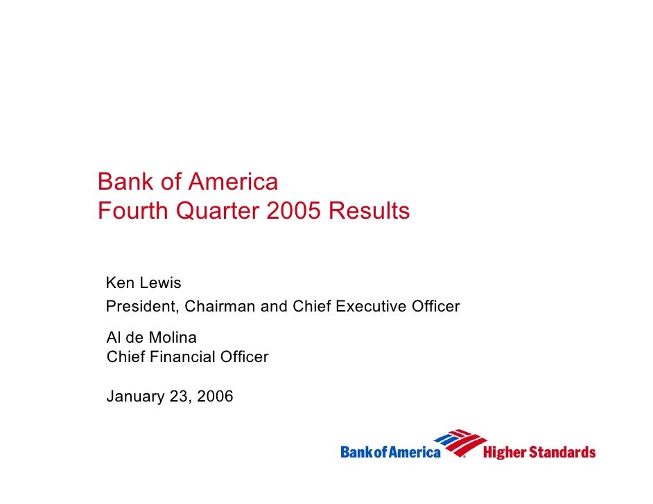 Bank of America Fourth Quarter 2005 Results  Ken Lewis President, Chairman and Chief Executive Officer Al de Molina Chief ...