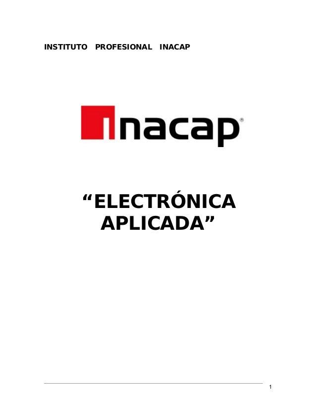 "Electrónica aplicada  INSTITUTO  PROFESIONAL  INACAP  ""ELECTRÓNICA APLICADA""  1"