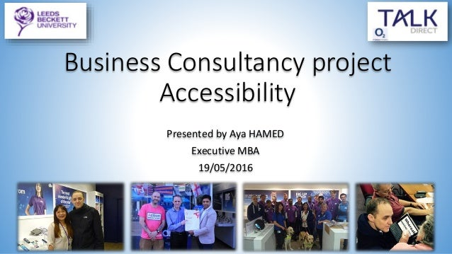 Business Consultancy project Accessibility Presented by Aya HAMED Executive MBA 19/05/2016