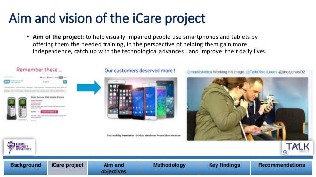 Aim and vision of the iCare project • Aim of the project: to help visually impaired people use smartphones and tablets by ...