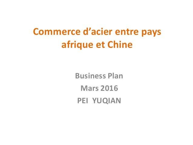 Commerce d'acier entre pays afrique et Chine Business Plan Mars 2016 PEI YUQIAN