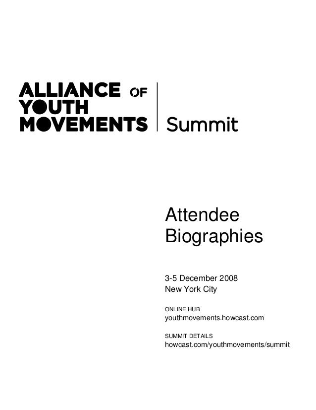 Attendee Biographies 3-5 December 2008 New York City ONLINE HUB youthmovements.howcast.com SUMMIT DETAILS howcast.com/yout...