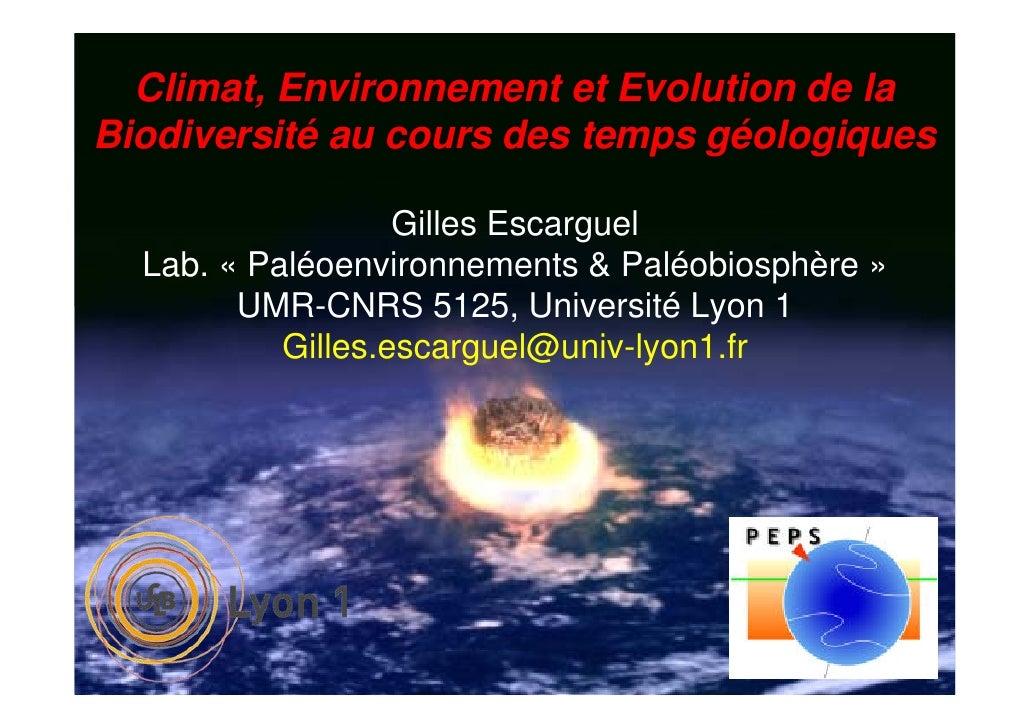 Climat, Environnement et Evolution de la Biodiversité au cours des temps géologiques                     Gilles Escarguel ...