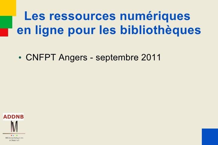 Les ressources numériquesen ligne pour les bibliothèques●   CNFPT Angers - septembre 2011