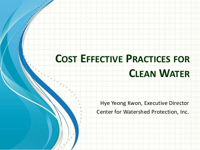 COST EFFECTIVE PRACTICES FORCLEAN WATERHye Yeong Kwon, Executive DirectorCenter for Watershed Protection, Inc.
