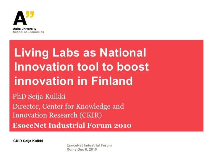 Living Labs as NationalInnovation tool to boostinnovation in FinlandPhD Seija KulkkiDirector, Center for Knowledge andInno...