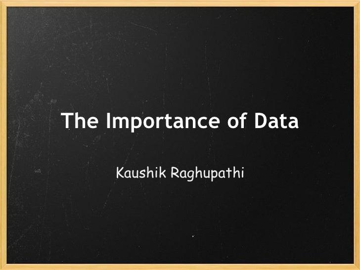 The Importance of Data Kaushik Raghupathi