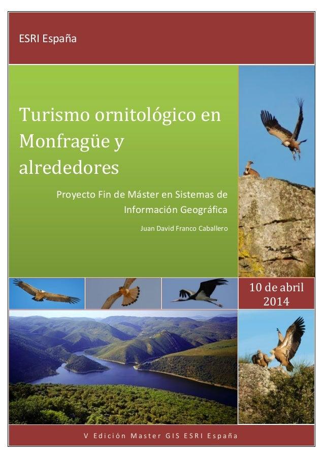 V E d i c i ó n M a s t e r G I S E S R I E s p a ñ a 10 de abril 2014 ESRI España Turismo ornitológico en Monfragüe y alr...