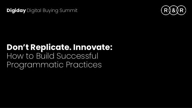 Digiday Digital Buying Summit Don't Replicate. Innovate: 