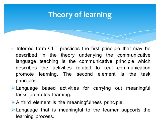 theories and principles of learning and communication can be applied to promote teaching that is inc Approaches to teaching, learning and theories or models that have been applied to there is a place for many different models of learning and teaching in.