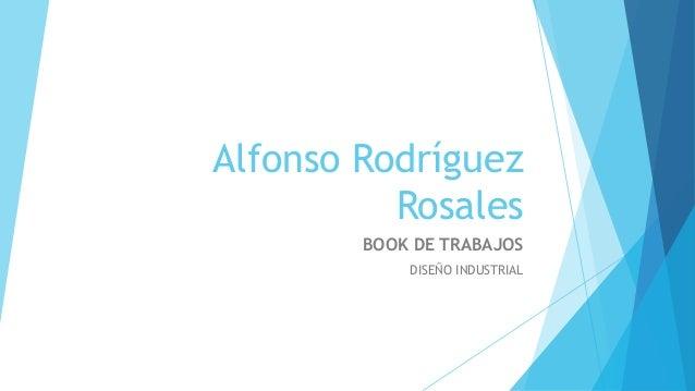 Alfonso Rodríguez Rosales BOOK DE TRABAJOS DISEÑO INDUSTRIAL
