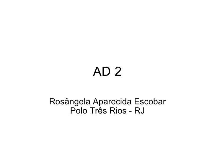 AD 2 Rosângela Aparecida Escobar Polo Três Rios - RJ