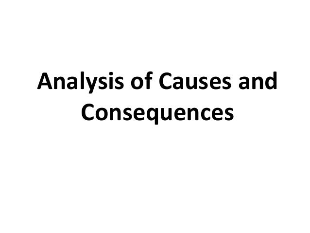 Analysis •Why did the problem arise? •What are the main causes of the problem? •What are its consequences?