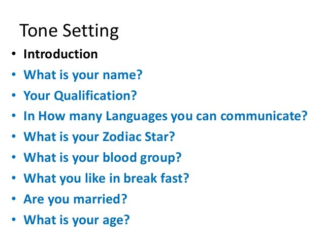 Tone Setting • Introduction • What is your name? • Your Qualification? • In How many Languages you can communicate? • What...