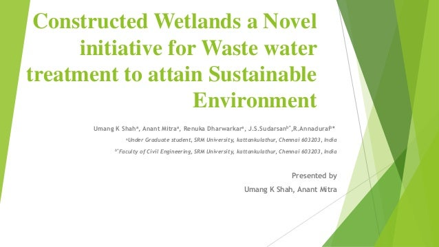 Constructed Wetlands a Novel initiative for Waste water treatment to attain Sustainable Environment Umang K Shaha, Anant M...