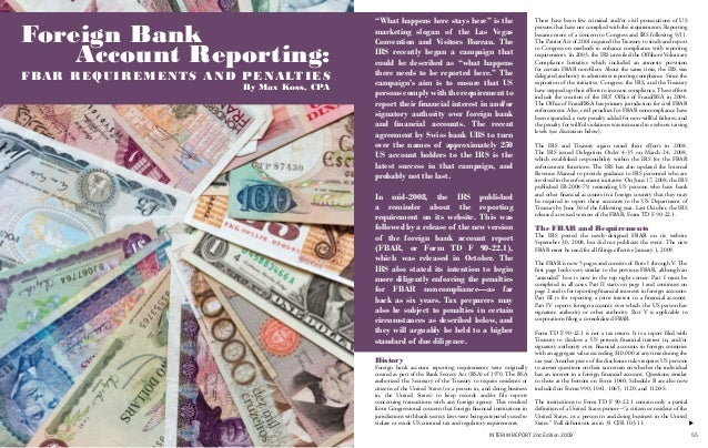 History Foreign bank account reporting requirements were originally created as part of the Bank Secrecy Act (BSA) of 1970....