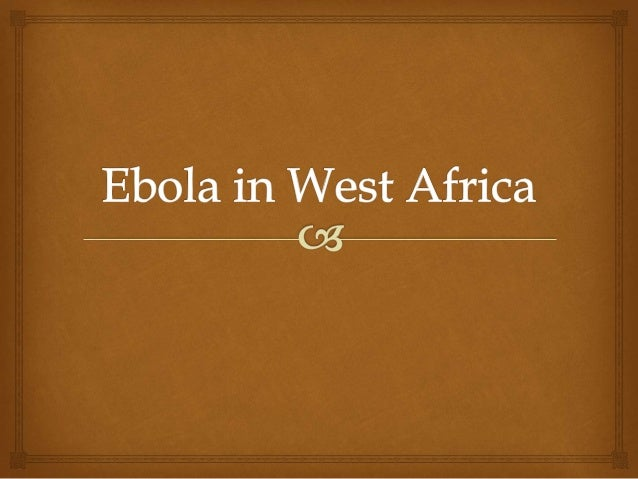   The 2014 Ebola epidemic was the largest incidence to have been record in history  The outbreak spread across varies W...