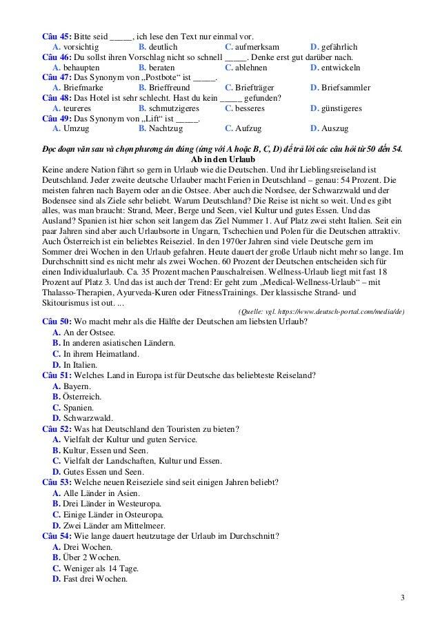 3 Câu 45: Bitte seid _____, ich lese den Text nur einmal vor. A. vorsichtig B. deutlich C. aufmerksam D. gefährlich Câu 46...