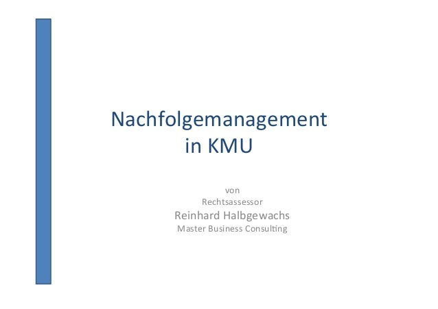 von     Rechtsassessor   Reinhard  Halbgewachs   Master  Business  Consul8ng      Nachfolgemanagement  ...