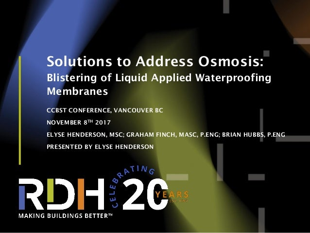 1 Solutions to Address Osmosis: Blistering of Liquid Applied Waterproofing Membranes CCBST CONFERENCE, VANCOUVER BC NOVEMB...