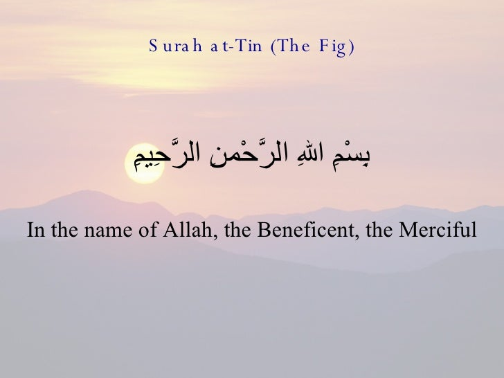 Surah at-Tin (The Fig) <ul><li>بِسْمِ اللهِ الرَّحْمنِ الرَّحِيمِِ </li></ul><ul><li>In the name of Allah, the Beneficent,...