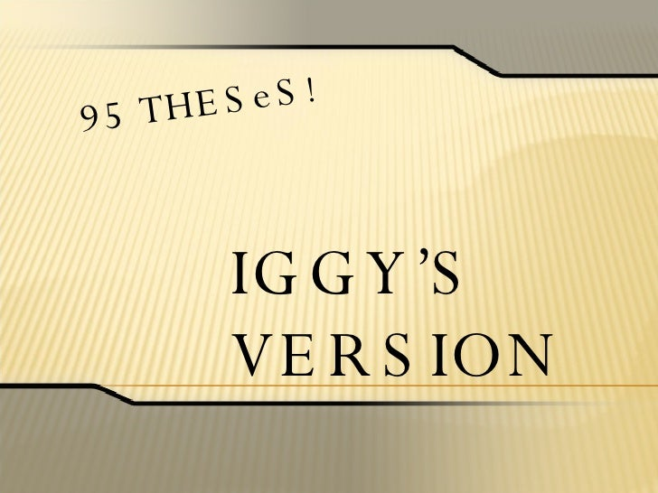 95 THESeS ! IGGY'S VERSION