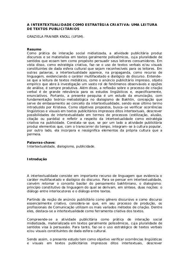 A INTERTEXTUALIDADE COMO ESTRATÉGIA CRIATIVA: UMA LEITURA DE TEXTOS PUBLICITÁRIOS GRAZIELA FRAINER KNOLL (UFSM). Resumo Co...