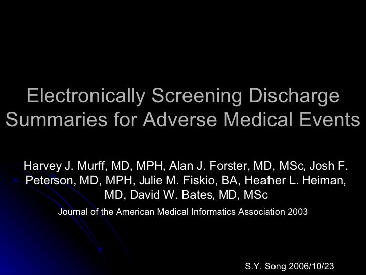 Electronically Screening Discharge Summaries for Adverse Medical Events Harvey J. Murff, MD, MPH, Alan J. Forster, MD, MSc...