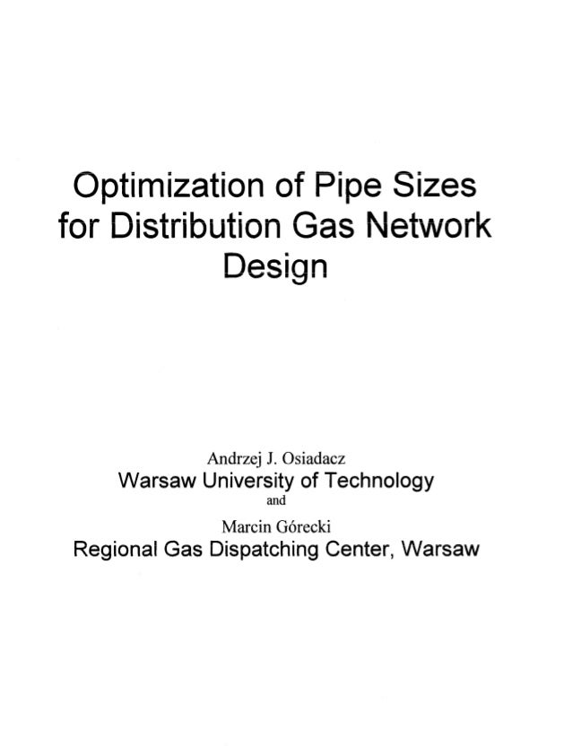 Optimization of Pipe Sizes for Distribution Gas Network Design Andrzej J. Osiadacz Warsaw University of Technology and Mar...