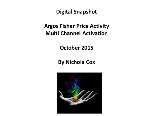 Digital Snapshot Argos Fisher Price Activity Multi Channel Activation October 2015 By Nichola Cox
