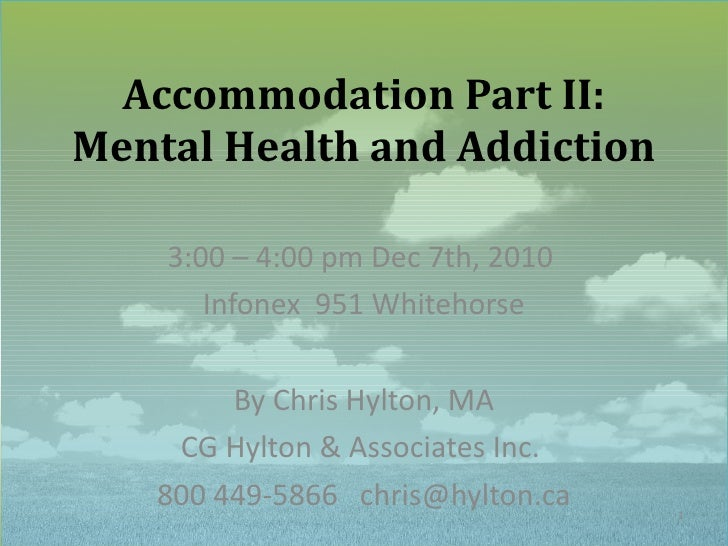 Accommodation Part II: Mental Health and Addiction 3:00 – 4:00 pm Dec 7th, 2010  Infonex  951 Whitehorse By Chris Hylton, ...
