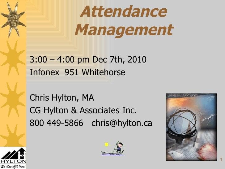 Attendance Management 3:00 – 4:00 pm Dec 7th, 2010  Infonex  951 Whitehorse Chris Hylton, MA CG Hylton & Associates Inc.  ...