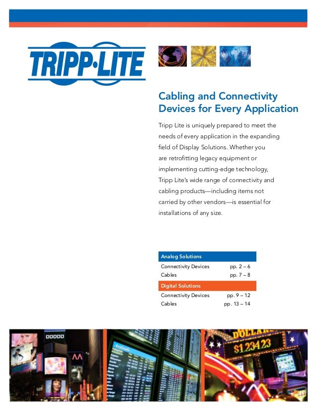 Cabling and Connectivity Devices for Every Application Tripp Lite is uniquely prepared to meet the needs of every applicat...