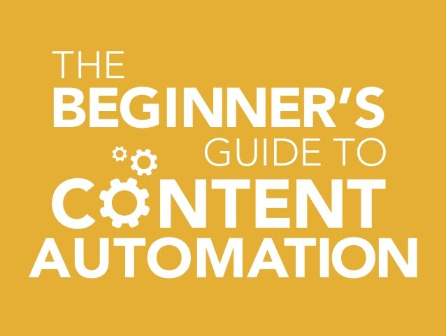 C NTENT BEGINNER'S AUTOMATION THE GUIDE TO