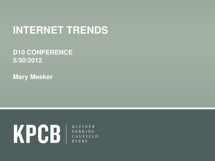 INTERNET TRENDSD10 CONFERENCE5/30/2012Mary Meeker