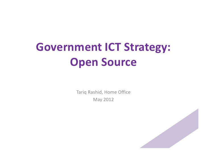 Government ICT Strategy:     Open Source       Tariq Rashid, Home Office               May 2012