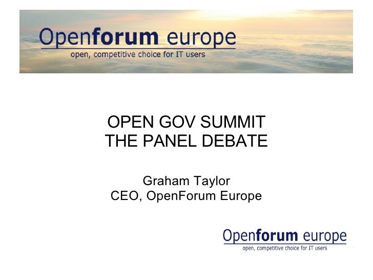 OPEN GOV SUMMITTHE PANEL DEBATE    Graham TaylorCEO, OpenForum Europe
