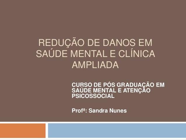 REDUÇÃO DE DANOS EMSAÚDE MENTAL E CLÍNICA      AMPLIADA      CURSO DE PÓS GRADUAÇÃO EM      SAÚDE MENTAL E ATENÇÃO      PS...