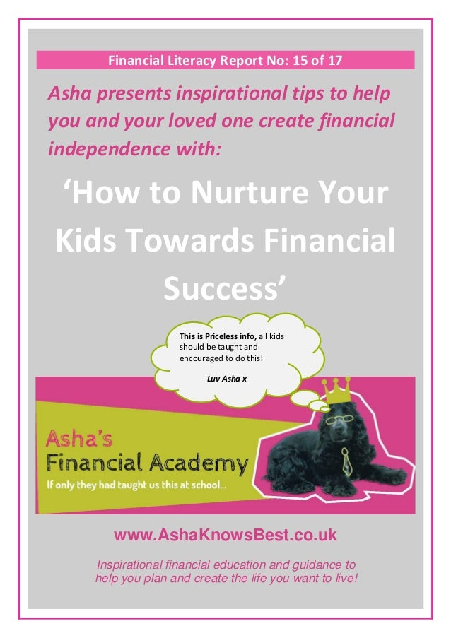 www.AshaKnowsBest.co.uk Financial Literacy Report No: 15 of 17 Asha presents inspirational tips to help you and your loved...