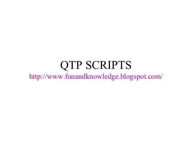 QTP SCRIPTShttp://www.funandknowledge.blogspot.com/