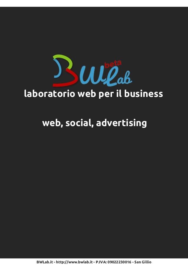 laboratorio web per il business     web, social, advertising  BWLab.it - http://www.bwlab.it - P.IVA: 0902223001 6 - San G...