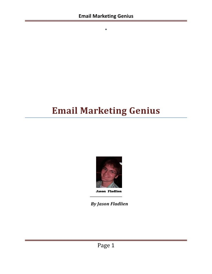 Email Marketing GeniusEmail Marketing Genius         By Jason Fladlien            Page 1
