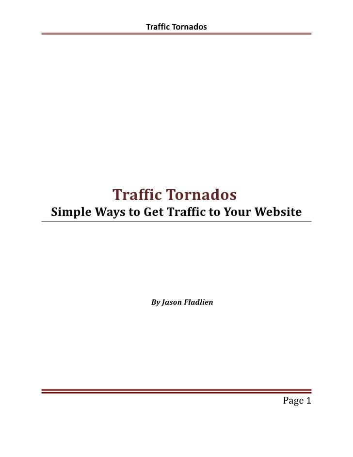 Traffic Tornados          Traffic TornadosSimple Ways to Get Traffic to Your Website                By Jason Fladlien     ...