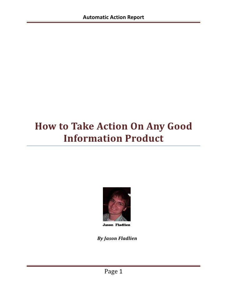 Automatic Action ReportHow to Take Action On Any Good     Information Product              By Jason Fladlien              ...