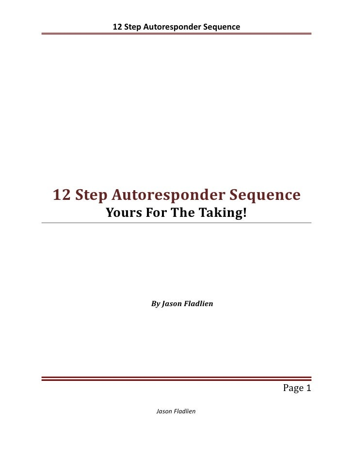 12 Step Autoresponder Sequence12 Step Autoresponder Sequence      Yours For The Taking!                By Jason Fladlien  ...